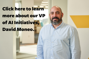 Click here to learn more about our VP of AI Initiatives, David Moneo.